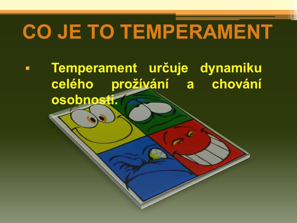 CO JE TO TEMPERAMENT Temperament určuje dynamiku celého prožívání a chování osobnosti.