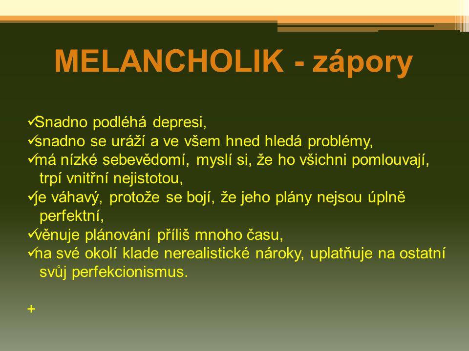 MELANCHOLIK - zápory Snadno podléhá depresi,