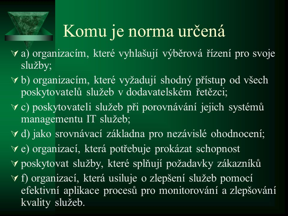 Daniel Kardoš 10.4.2017. Komu je norma určená. a) organizacím, které vyhlašují výběrová řízení pro svoje služby;