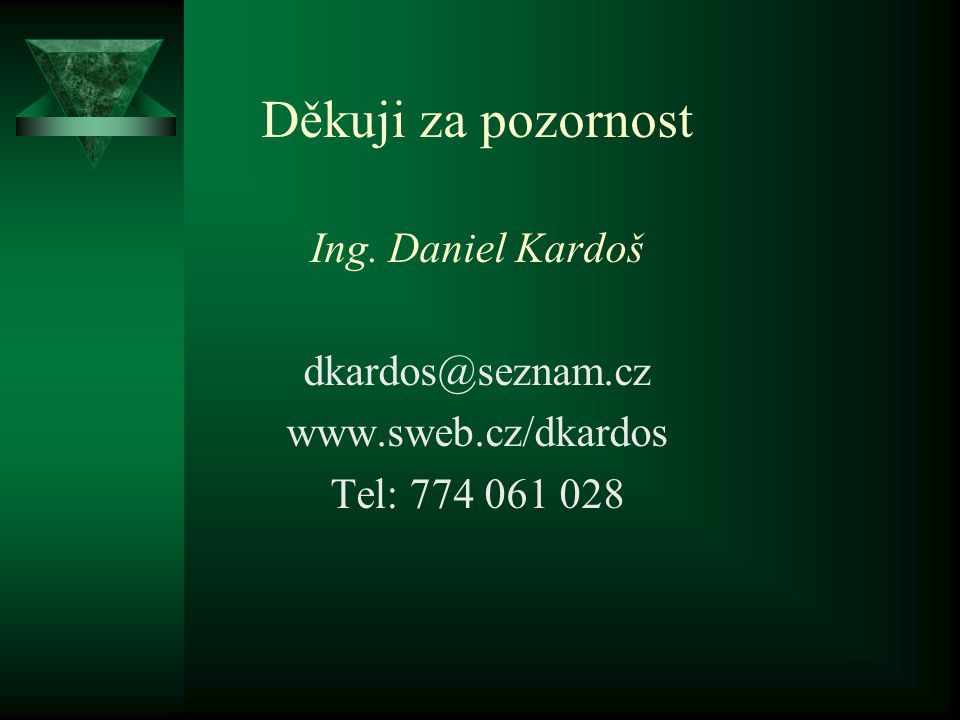 Děkuji za pozornost Ing. Daniel Kardoš dkardos@seznam.cz