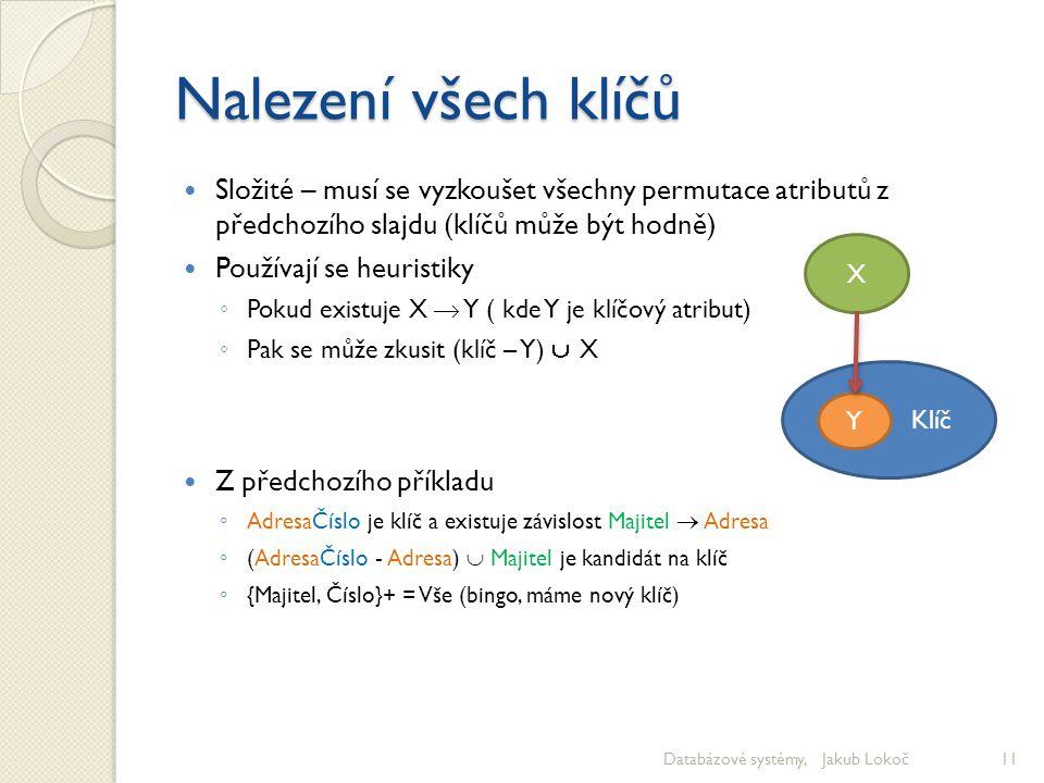 Nalezení všech klíčů Složité – musí se vyzkoušet všechny permutace atributů z předchozího slajdu (klíčů může být hodně)