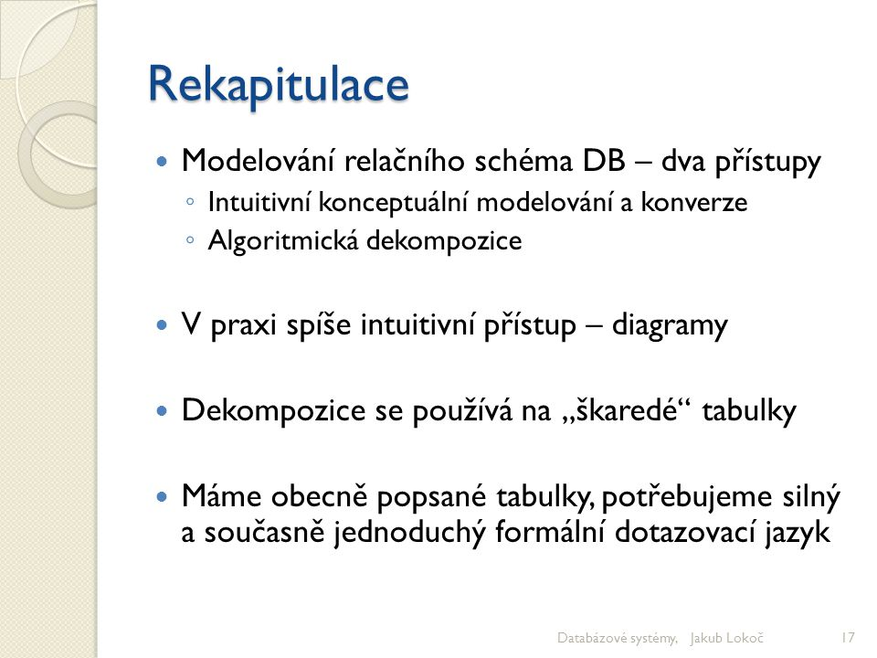 Rekapitulace Modelování relačního schéma DB – dva přístupy