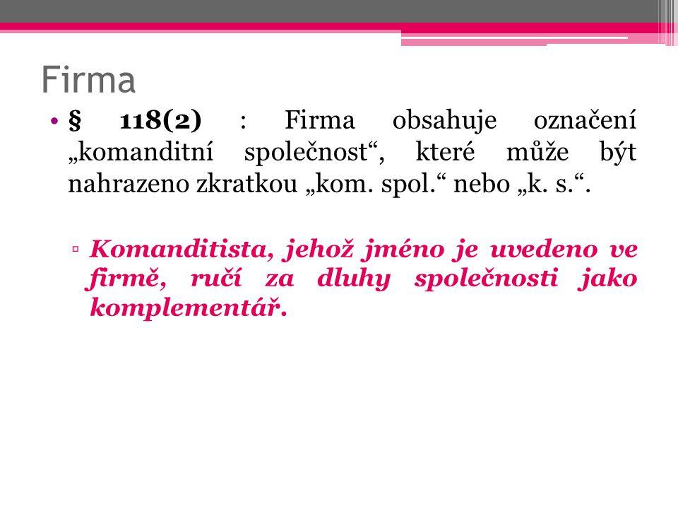 """Firma § 118(2) : Firma obsahuje označení """"komanditní společnost , které může být nahrazeno zkratkou """"kom. spol. nebo """"k. s. ."""