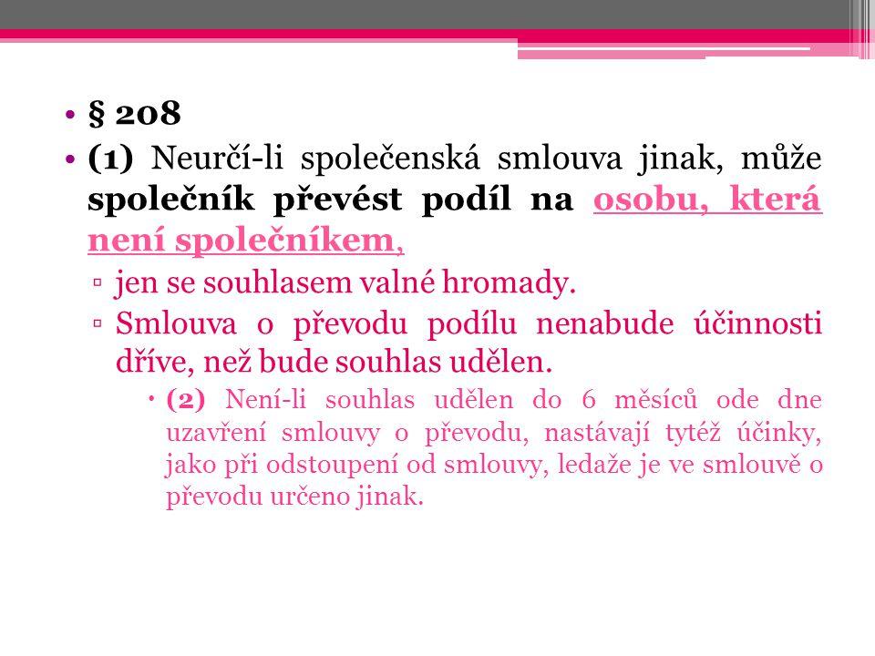 § 208 (1) Neurčí-li společenská smlouva jinak, může společník převést podíl na osobu, která není společníkem,