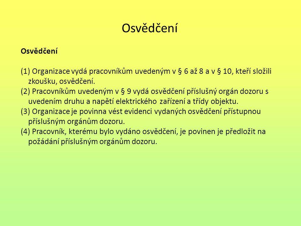 Osvědčení Osvědčení. (1) Organizace vydá pracovníkům uvedeným v § 6 až 8 a v § 10, kteří složili. zkoušku, osvědčení.
