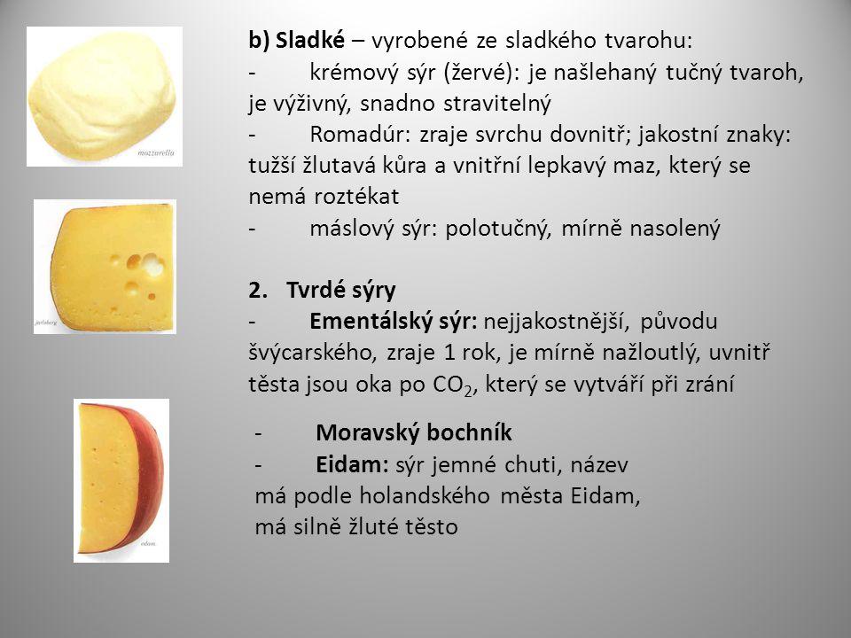 b) Sladké – vyrobené ze sladkého tvarohu: