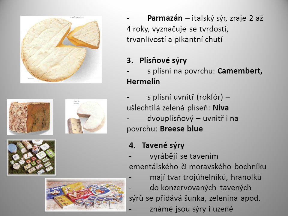 - Parmazán – italský sýr, zraje 2 až 4 roky, vyznačuje se tvrdostí, trvanlivostí a pikantní chutí