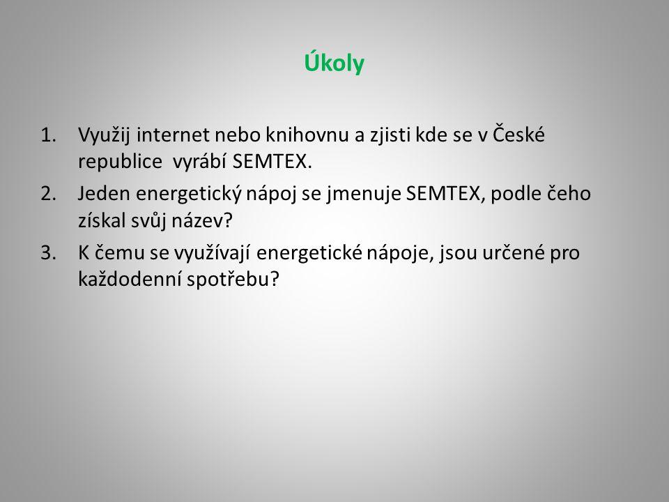 Úkoly Využij internet nebo knihovnu a zjisti kde se v České republice vyrábí SEMTEX.