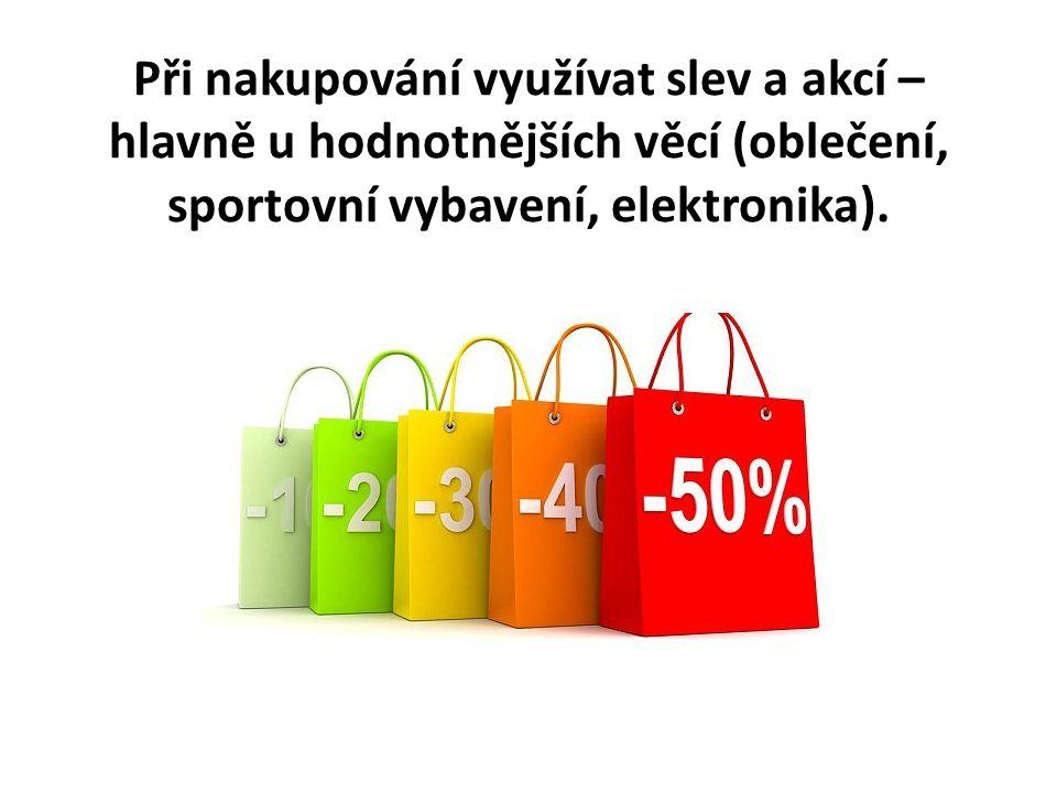 Při nakupování využívat slev a akcí – hlavně u hodnotnějších věcí (oblečení, sportovní vybavení, elektronika).