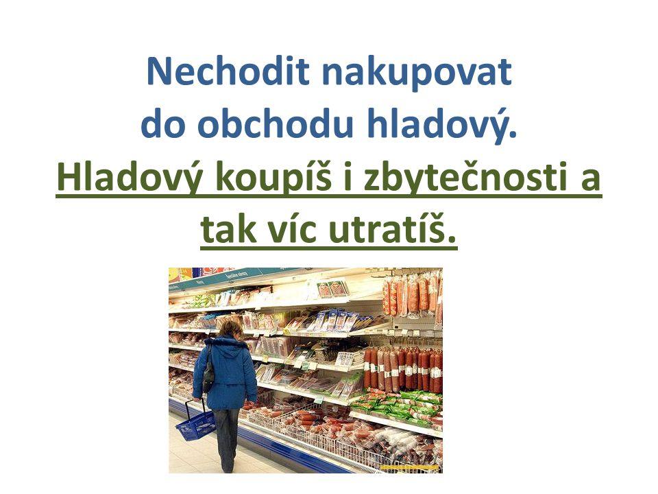 Nechodit nakupovat do obchodu hladový