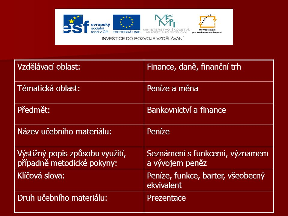 Vzdělávací oblast: Finance, daně, finanční trh. Tématická oblast: Peníze a měna. Předmět: Bankovnictví a finance.