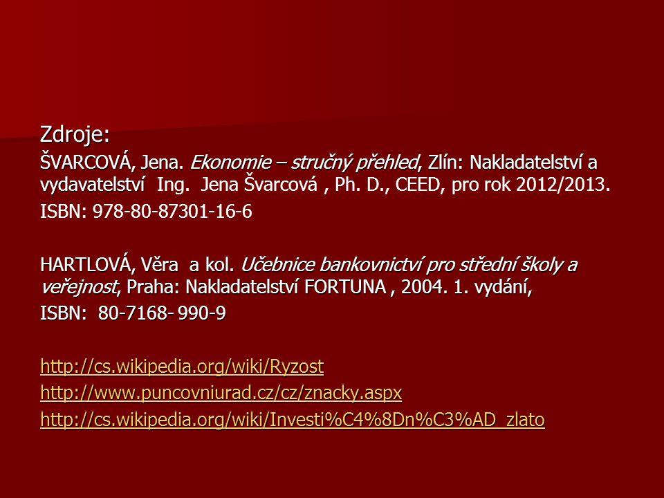 Zdroje: ŠVARCOVÁ, Jena. Ekonomie – stručný přehled, Zlín: Nakladatelství a vydavatelství Ing. Jena Švarcová , Ph. D., CEED, pro rok 2012/2013.