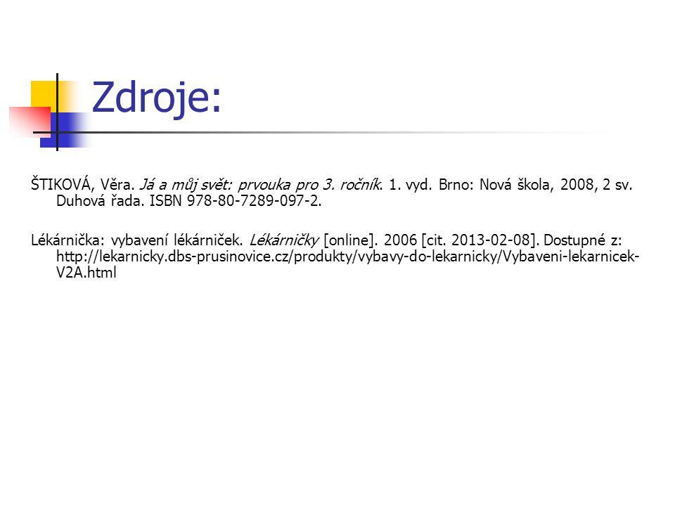Zdroje: ŠTIKOVÁ, Věra. Já a můj svět: prvouka pro 3. ročník. 1. vyd. Brno: Nová škola, 2008, 2 sv. Duhová řada. ISBN 978-80-7289-097-2.