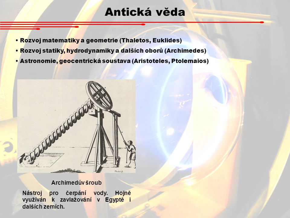Antická věda Rozvoj matematiky a geometrie (Thaletos, Euklides)