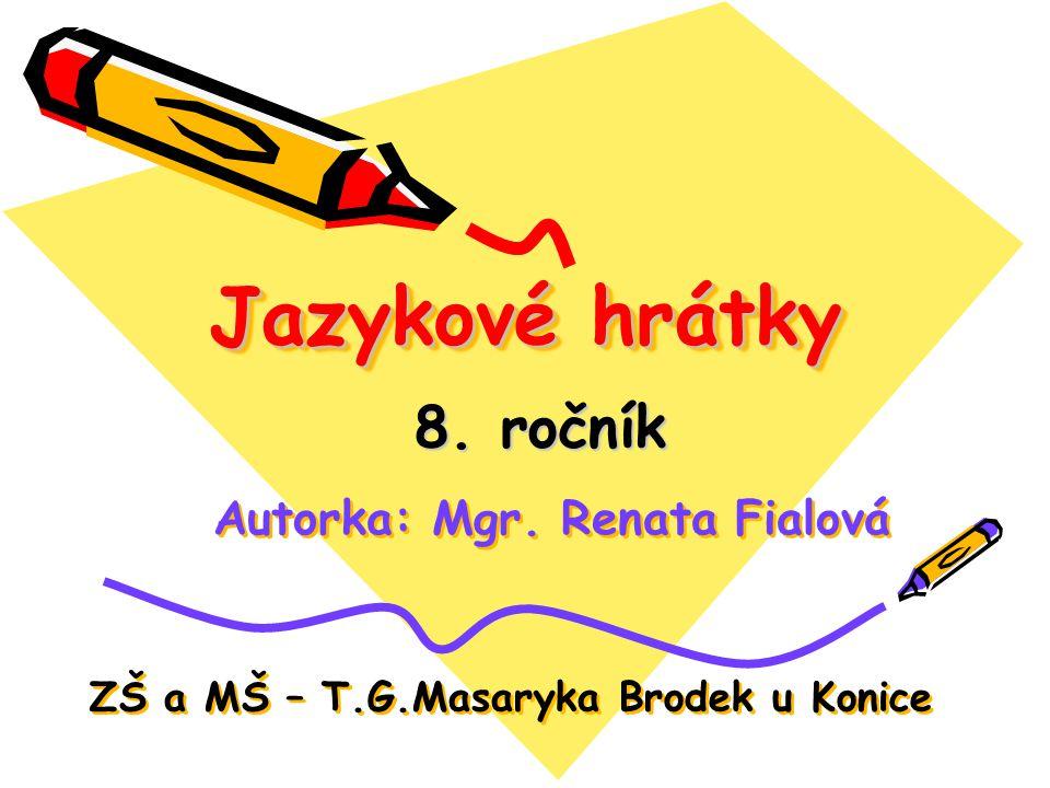 Jazykové hrátky 8. ročník Autorka: Mgr. Renata Fialová
