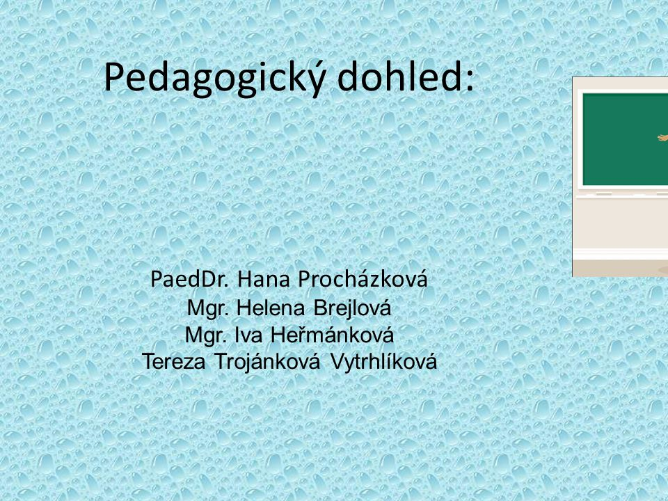 Pedagogický dohled: PaedDr. Hana Procházková Mgr. Helena Brejlová