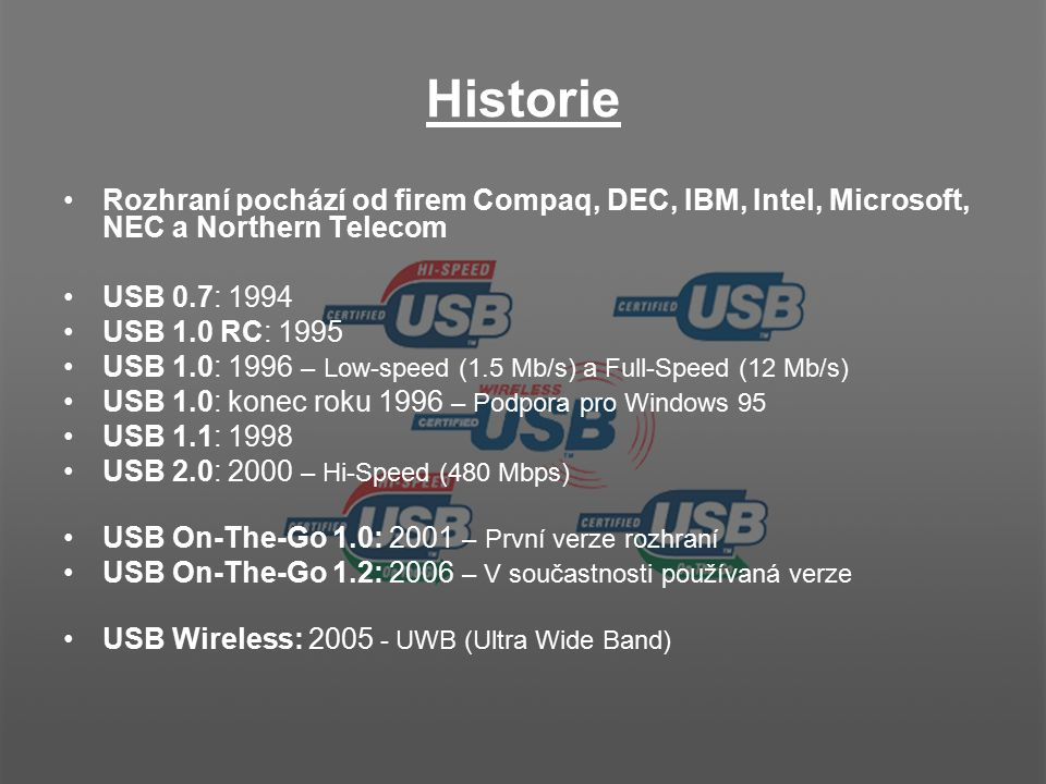Historie Rozhraní pochází od firem Compaq, DEC, IBM, Intel, Microsoft, NEC a Northern Telecom. USB 0.7: 1994.