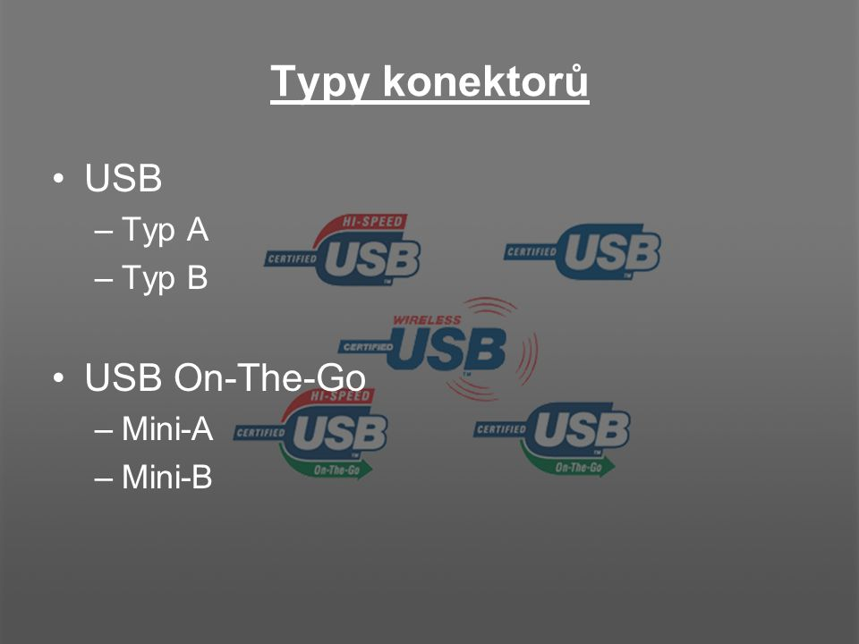 Typy konektorů USB Typ A Typ B USB On-The-Go Mini-A Mini-B