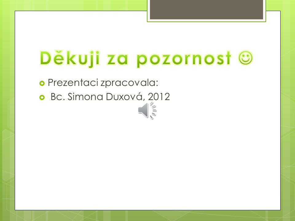 Děkuji za pozornost  Prezentaci zpracovala: Bc. Simona Duxová, 2012