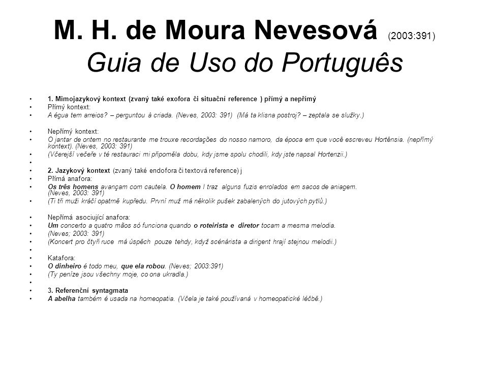 M. H. de Moura Nevesová (2003:391) Guia de Uso do Português