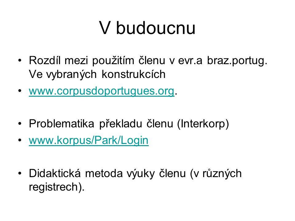 V budoucnu Rozdíl mezi použitím členu v evr.a braz.portug. Ve vybraných konstrukcích. www.corpusdoportugues.org.