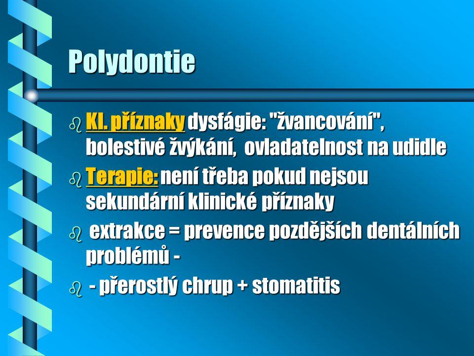 Polydontie Kl. příznaky dysfágie: žvancování , bolestivé žvýkání, ovladatelnost na udidle.