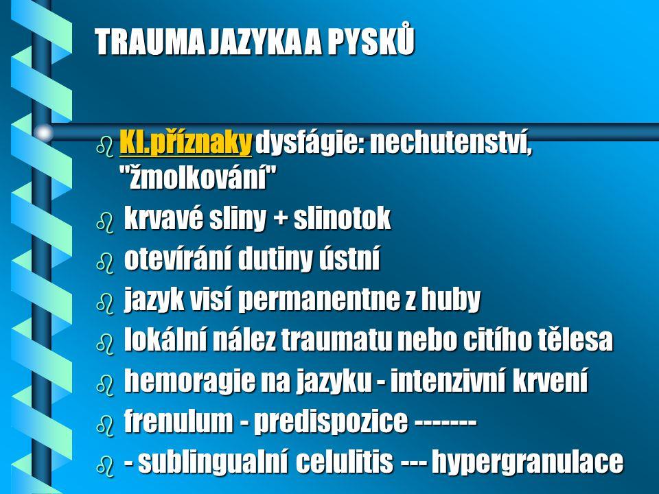 TRAUMA JAZYKA A PYSKŮ Kl.příznaky dysfágie: nechutenství, žmolkování