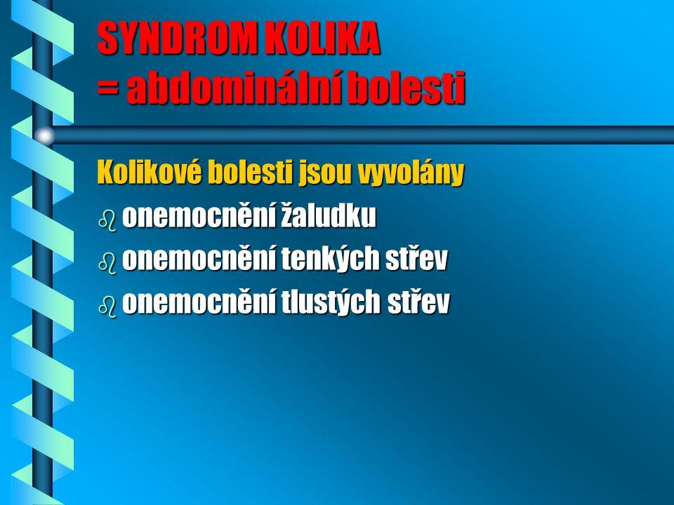 SYNDROM KOLIKA = abdominální bolesti
