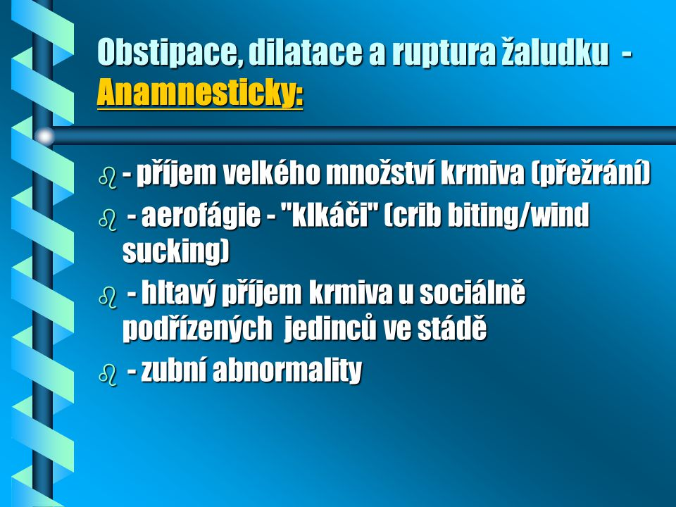 Obstipace, dilatace a ruptura žaludku -Anamnesticky: