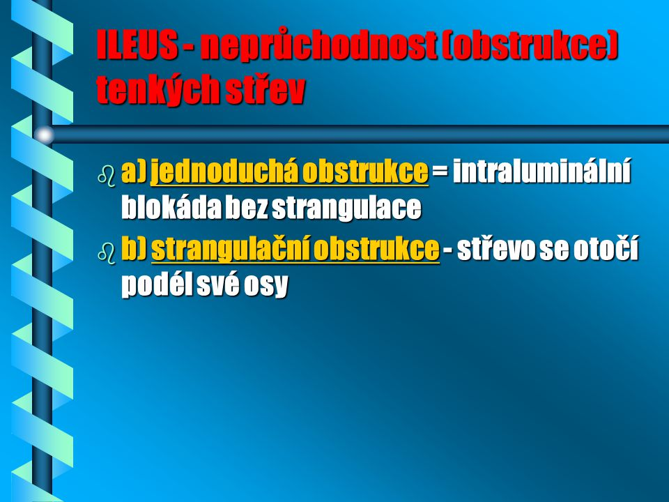 ILEUS - neprůchodnost (obstrukce) tenkých střev