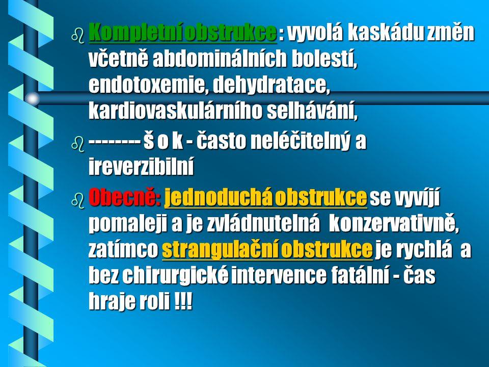Kompletní obstrukce : vyvolá kaskádu změn včetně abdominálních bolestí, endotoxemie, dehydratace, kardiovaskulárního selhávání,
