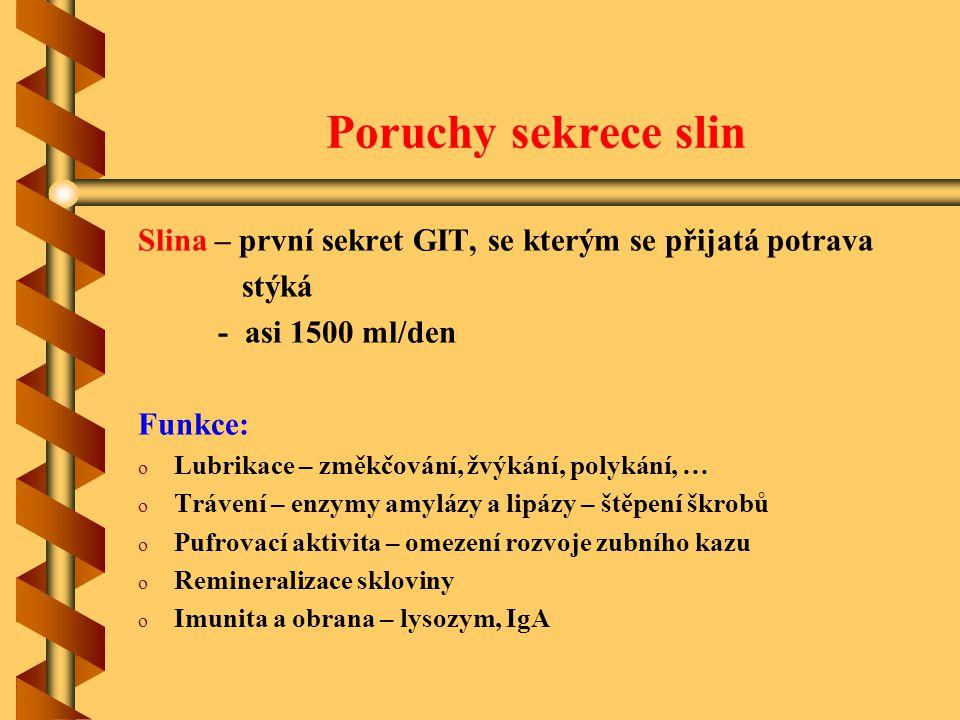 Poruchy sekrece slin Slina – první sekret GIT, se kterým se přijatá potrava. stýká. - asi 1500 ml/den.