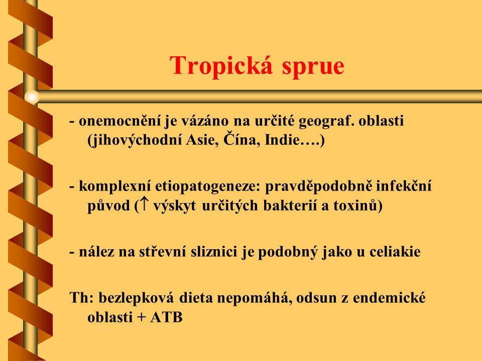 Tropická sprue - onemocnění je vázáno na určité geograf. oblasti (jihovýchodní Asie, Čína, Indie….)