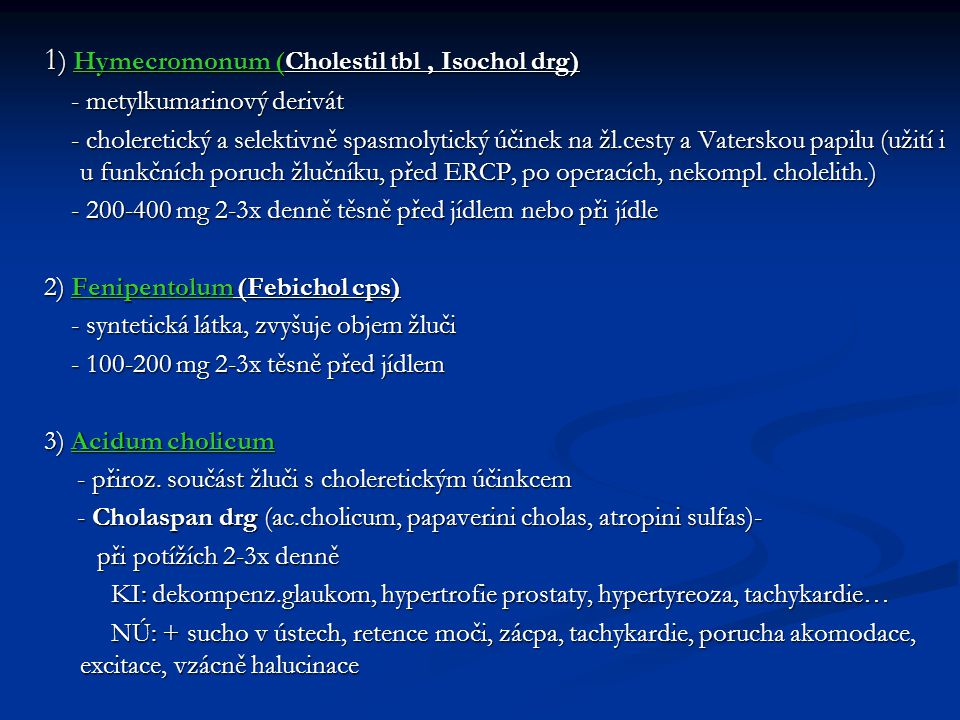 1) Hymecromonum (Cholestil tbl , Isochol drg)