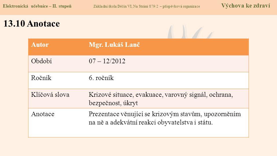 13.10 Anotace Autor Mgr. Lukáš Lanč Období 07 – 12/2012 Ročník