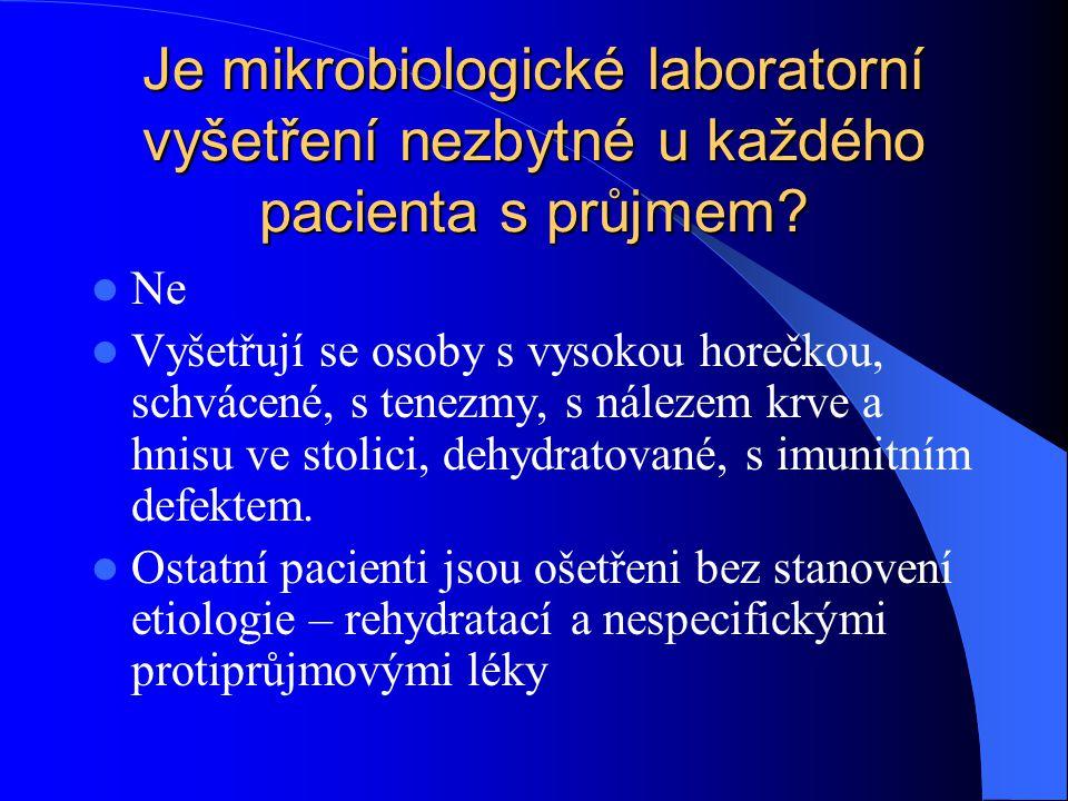 Je mikrobiologické laboratorní vyšetření nezbytné u každého pacienta s průjmem