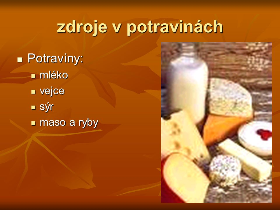 zdroje v potravinách Potraviny: mléko vejce sýr maso a ryby
