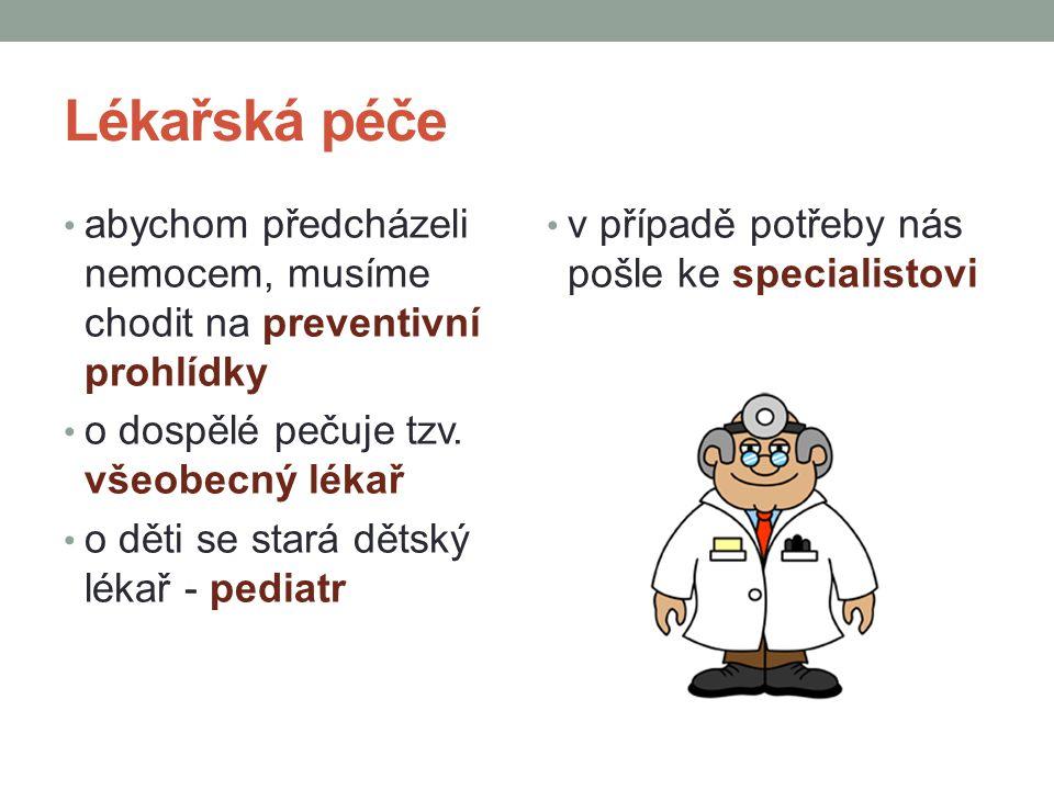 Lékařská péče abychom předcházeli nemocem, musíme chodit na preventivní prohlídky. o dospělé pečuje tzv. všeobecný lékař.