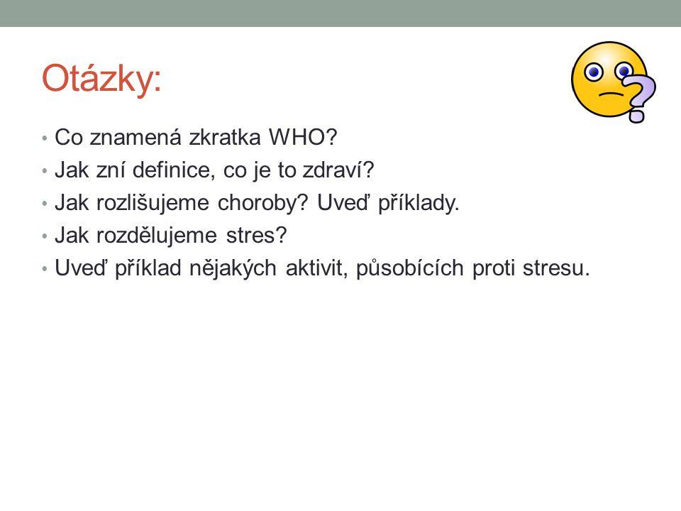 Otázky: Co znamená zkratka WHO Jak zní definice, co je to zdraví