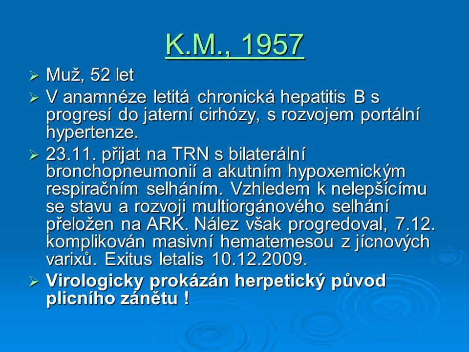 K.M., 1957 Muž, 52 let. V anamnéze letitá chronická hepatitis B s progresí do jaterní cirhózy, s rozvojem portální hypertenze.