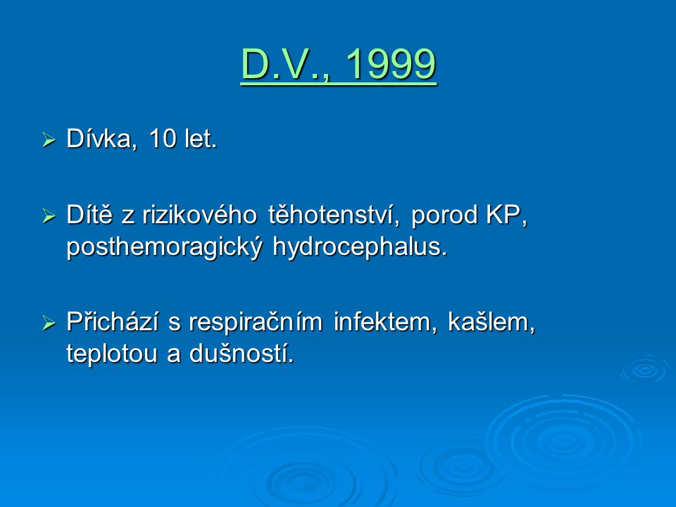 D.V., 1999 Dívka, 10 let. Dítě z rizikového těhotenství, porod KP, posthemoragický hydrocephalus.