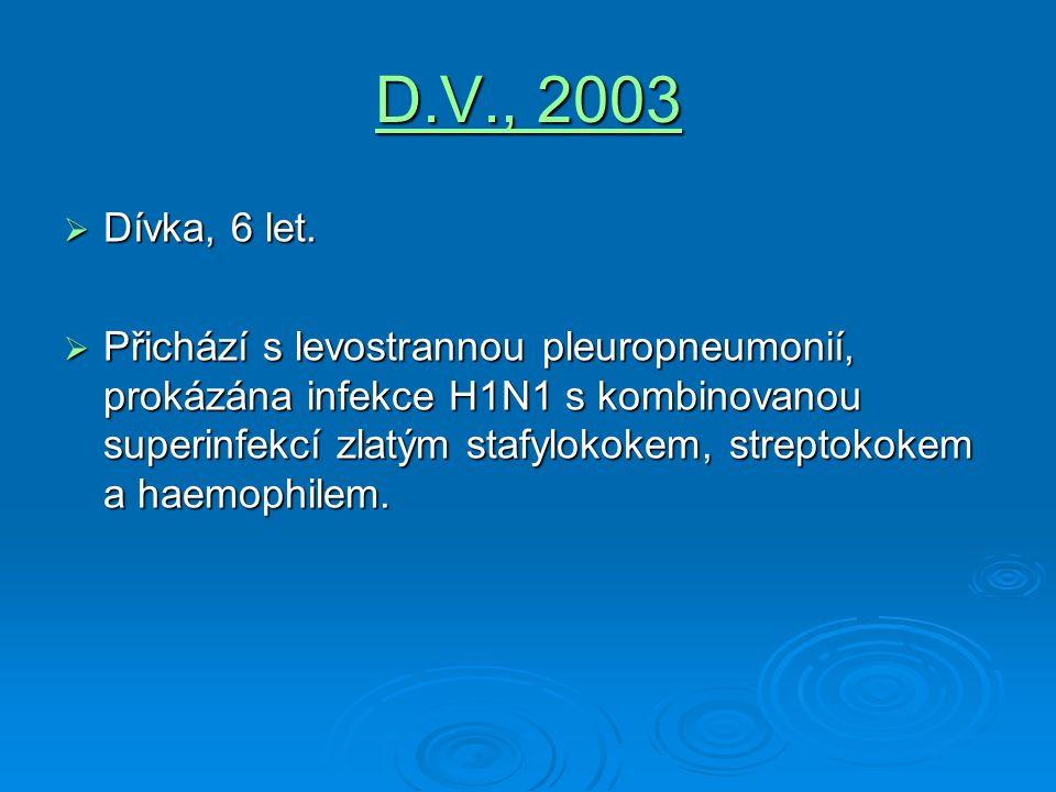 D.V., 2003 Dívka, 6 let.