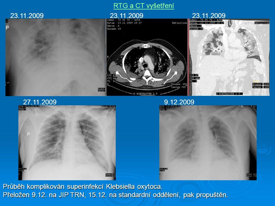 RTG a CT vyšetření 23.11.2009. 23.11.2009. 23.11.2009. 27.11.2009. 9.12.2009. Průběh komplikován superinfekcí Klebsiella oxytoca.