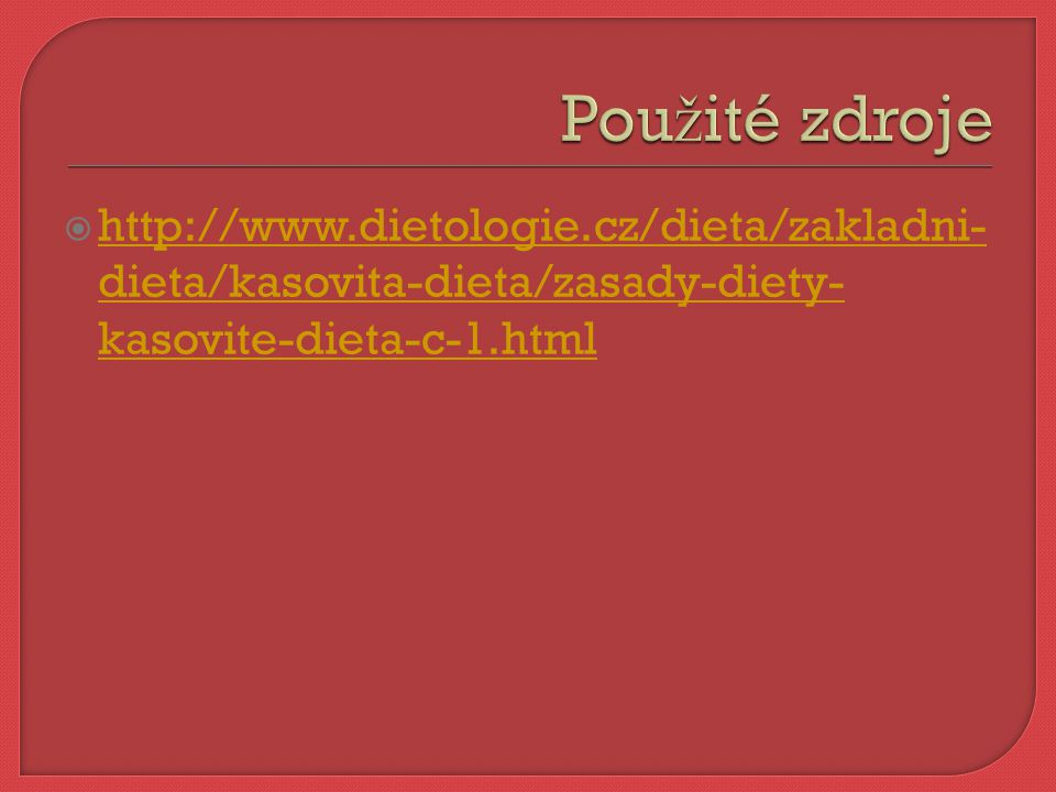 Použité zdroje http://www.dietologie.cz/dieta/zakladni-dieta/kasovita-dieta/zasady-diety-kasovite-dieta-c-1.html.