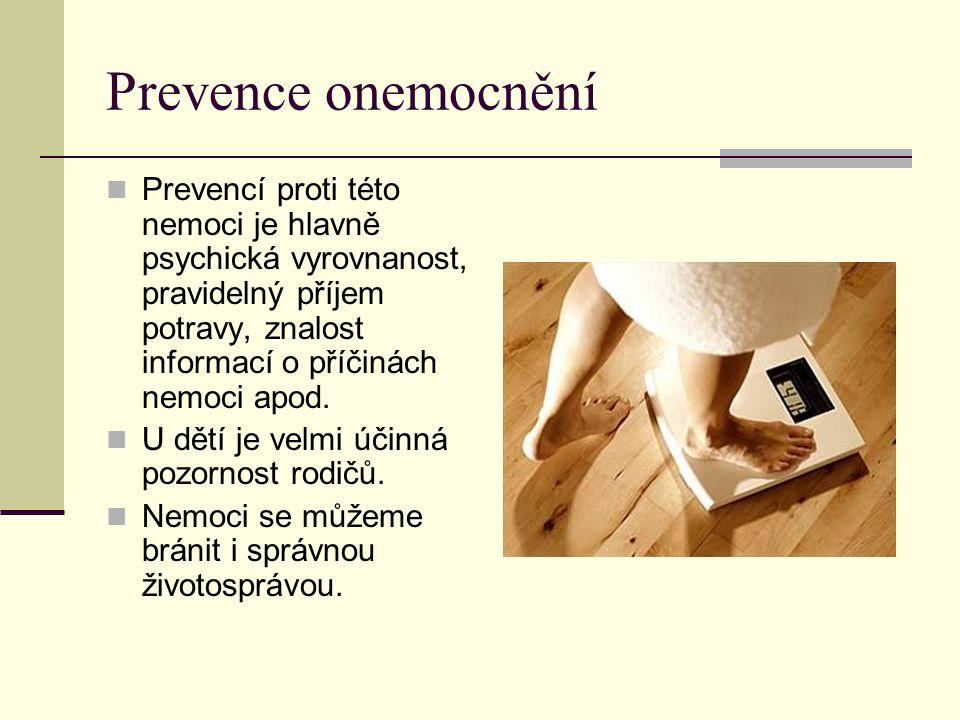 Prevence onemocnění Prevencí proti této nemoci je hlavně psychická vyrovnanost, pravidelný příjem potravy, znalost informací o příčinách nemoci apod.