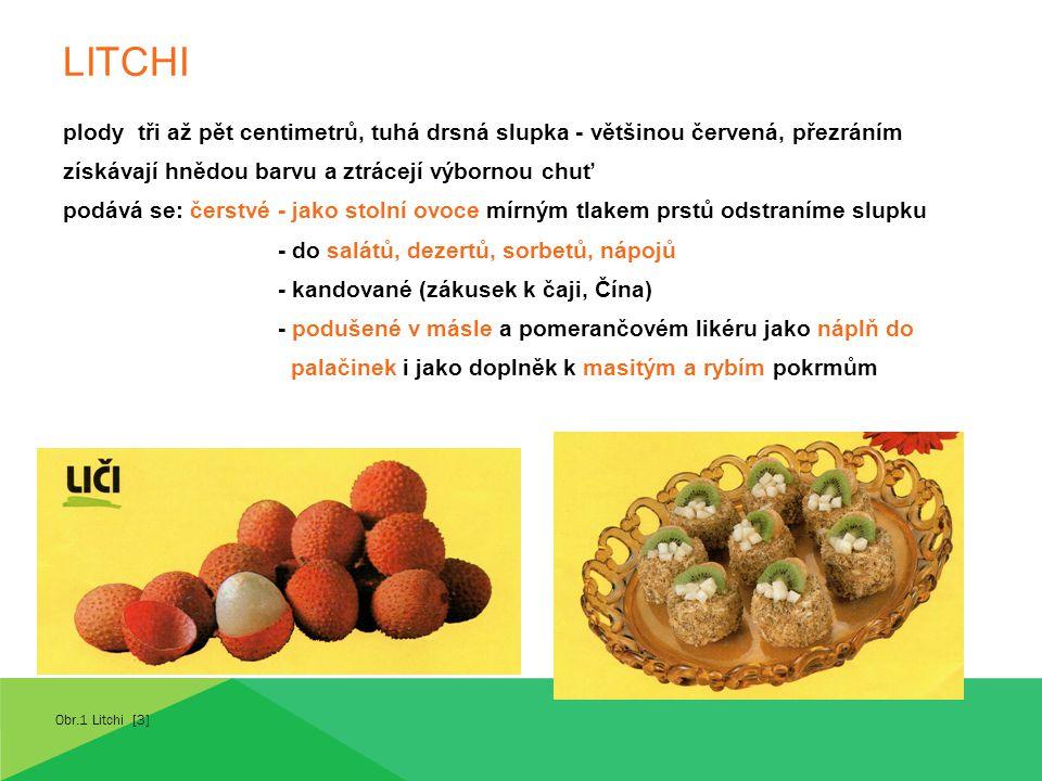 LITCHI plody tři až pět centimetrů, tuhá drsná slupka - většinou červená, přezráním. získávají hnědou barvu a ztrácejí výbornou chuť.