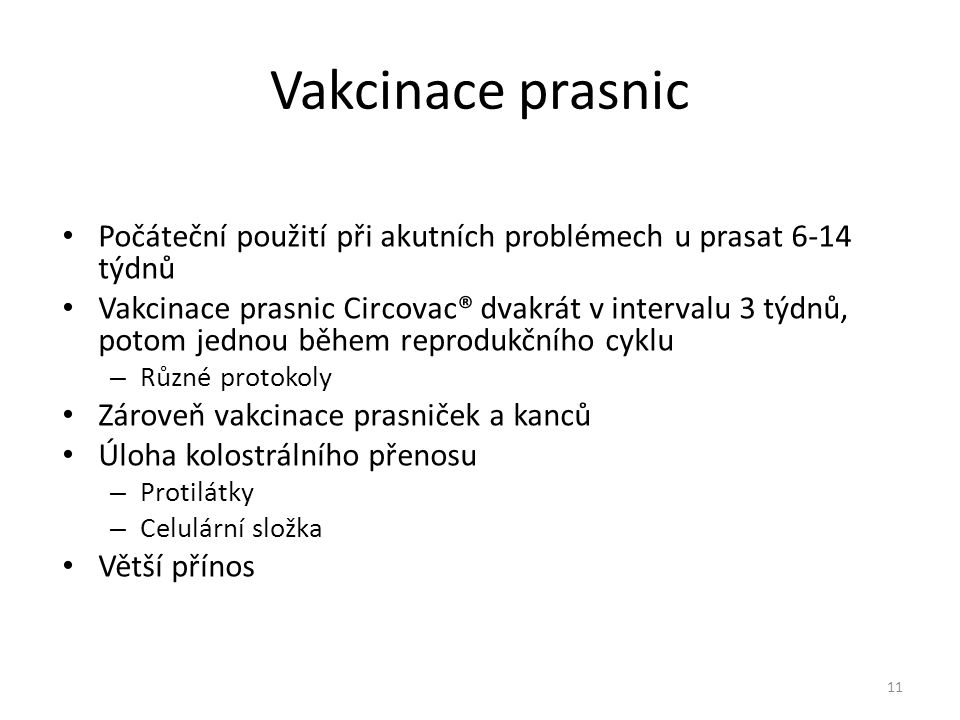 Vakcinace prasnic Počáteční použití při akutních problémech u prasat 6-14 týdnů.