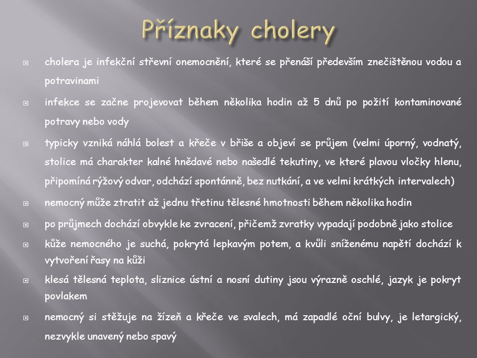Příznaky cholery cholera je infekční střevní onemocnění, které se přenáší především znečištěnou vodou a potravinami.