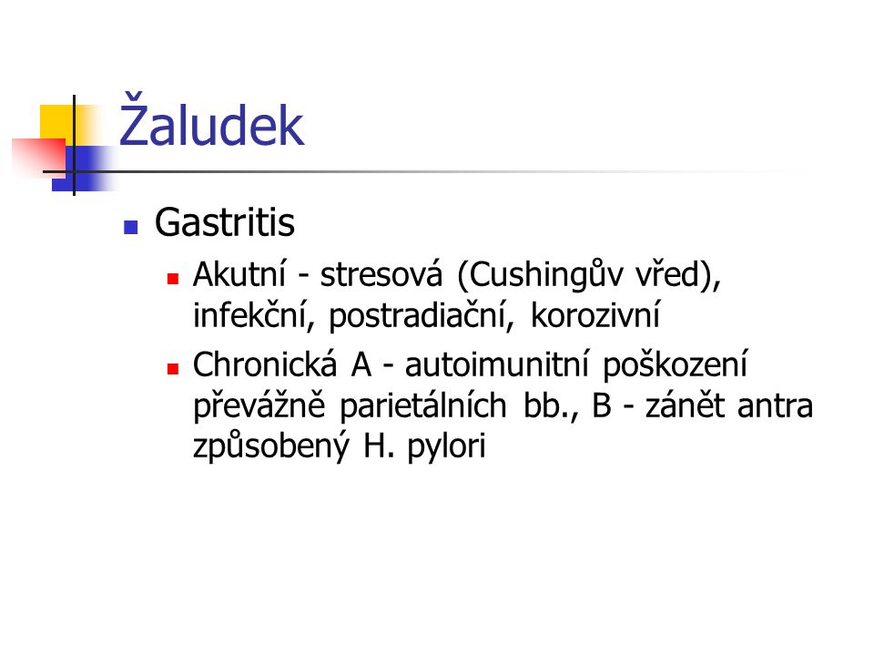 Žaludek Gastritis. Akutní - stresová (Cushingův vřed), infekční, postradiační, korozivní.