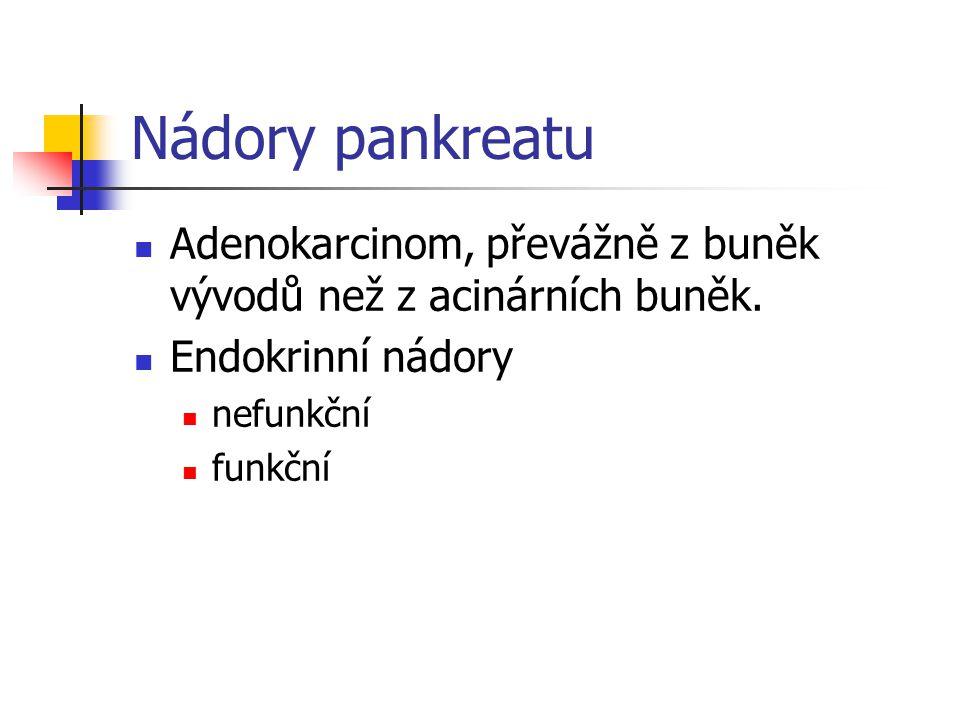 Nádory pankreatu Adenokarcinom, převážně z buněk vývodů než z acinárních buněk. Endokrinní nádory.